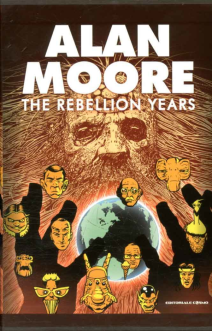 Alan Moore The Rebellion Years